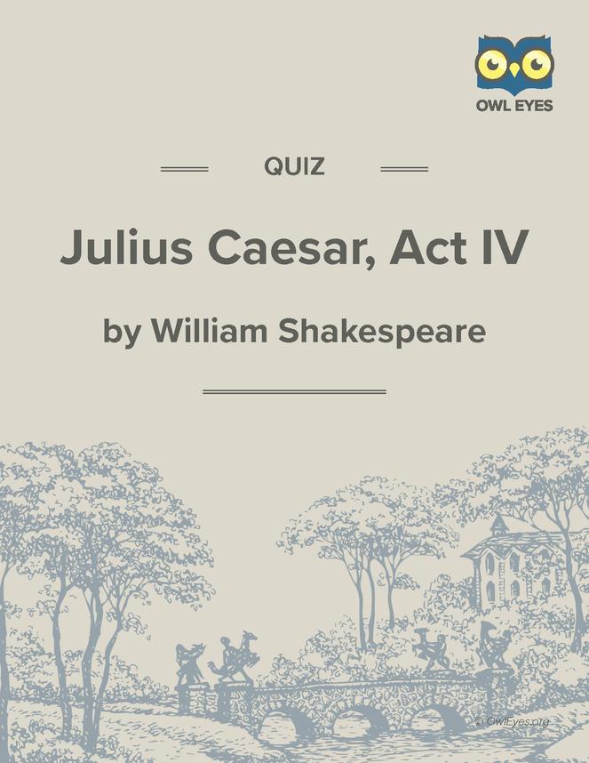Julius Caesar Act IV Quiz - Owl Eyes