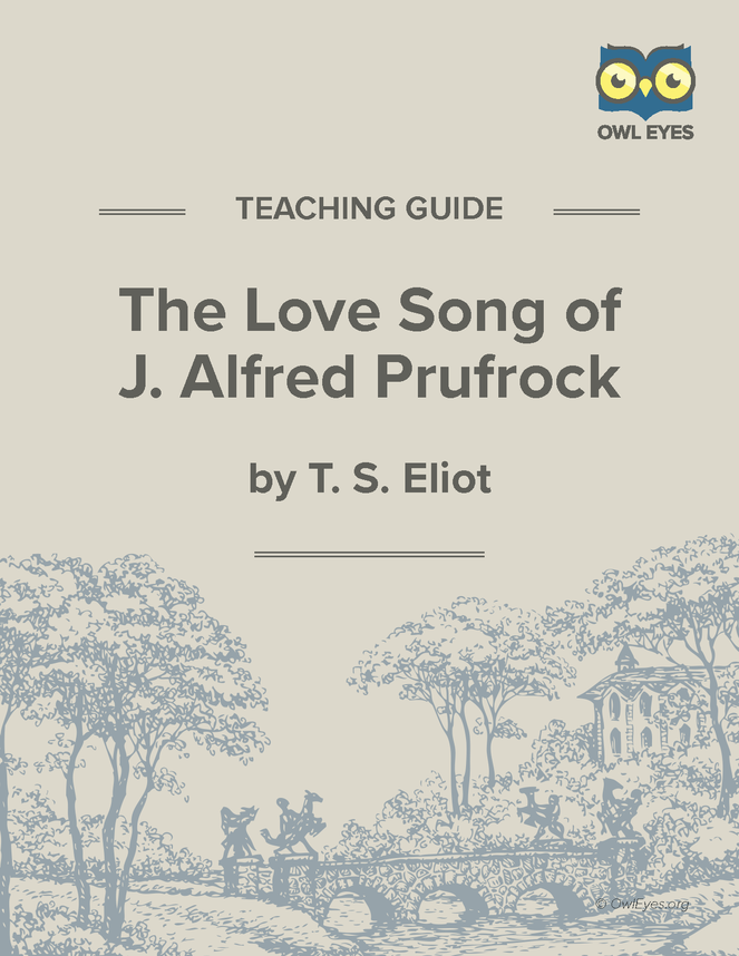 """an explication of the love song of j alfred prufrock by t s eliot If you wish students to complete the worksheet at home, hand out the prufrock analysis worksheet for students to complete as they are reading ts eliot's """"the love song of j alfred prufrock"""" in preparation for lesson three otherwise, make copies for students to complete during in-class individual or group work."""